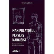 Manipulatorul pervers narcisist. Cum ne eliberăm de sub influenţa lui