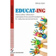 EDUCAT-ING - Educatia viitorului. Perspective postmoderne, in viziune economica
