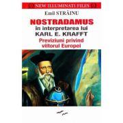 Nostradamus in interpretarea lui Karl E. Krafft - Previziuni privind viitorul Europei - Emil Strainu