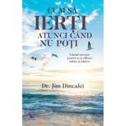Cum să ierți atunci când nu poți - Jim Dincalci, Dr.
