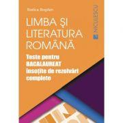 Limba şi literatura română. Teste pentru BACALAUREAT însoţite de rezolvări complete 2018