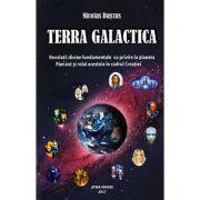 TERRA GALACTICA - Revelatii divine fundamentale cu privire la planeta Pamant si rolul acesteia in cadrul Creatiei