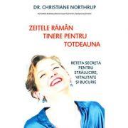Zeiţele rămân tinere pentru totdeauna reţeta secretă pentru strălucire, vitalitate şi bucurie de Christiane Northrup