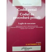 Codul penal. Codul de procedura penala. Legile de executare. Actualizat 11 OCTOMBRIE 2017