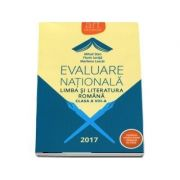 Evaluare Nationala 2017. Limba si literatura romana, pentru clasa a VIII-a. Conform noului model elaborat de CNEE - Martie 2017