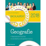 BACALAUREAT 2018. GEOGRAFIE. TEME RECAPITULATIVE. 30 DE TESTE, DUPĂ MODELUL M. E. N.