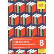 100 de teste pentru evaluarea națională 2018. Limba și literatura română Clasa a VIII-a