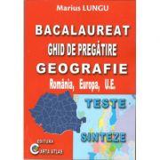 Bacalaureat 2018 - Ghid de pregatire Geografie, Romania, Europa, U. E. - Teste si Sinteze (Marius Lungu)