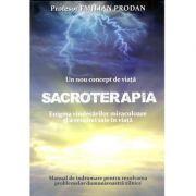 SACROTERAPIA - Enigma vindecarilor miraculoase si a reusitei tale in viata