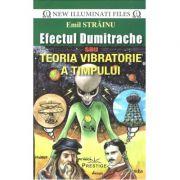Efectul Dumitrache sau teoria vibratorie a timpului - Emil Strainu (New Illuminati Files, nr. 11)