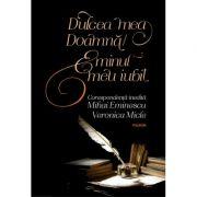 Dulcea mea Doamnă/ Eminul meu iubit. Corespondenţă inedită Mihai Eminescu – Veronica Micle (ediţia 2018)