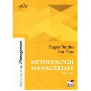 Metodologii Manageriale, Editia a II-a, ( Eugen Burdus, Ion Popa) 2018