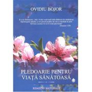 Pledoarie pentru viata sanatoasa - Ovidiu Bojor