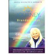 Călătoria. Un ghid excepțional pentru vindecarea vieții tale și pentru eliberarea ta. Editie revizuita si adaugita