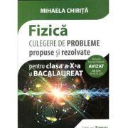 Fizica, culegere de probleme propuse si rezolvate pentru clasa a X-a si Bacalaureat 2018- 2019 (Mihaela Chirita)