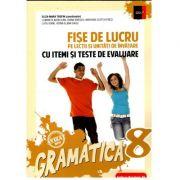 Gramatică. Fișe de lucru (pe lecții și unități de învățare cu itemi și teste de evaluare). Clasa a VIII-a ( 2018-2019)