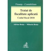 Tratat de fiscalitate aplicată. Codul fiscal 2018 ( Adrian Benţa, Mihaela Benţa)