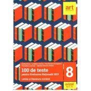 100 de teste pentru evaluarea națională 2019. Limba și literatura română Clasa a VIII-a