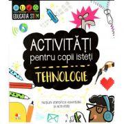 Activitati pentru copii isteti. Tehnologie. Notiuni stiintifice esentiale si activitati