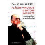 Plăceri vinovate și datorii împlinite 12 confesiuni (o antologie) - Dan C. Mihăilescu
