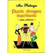 Picante, strengare, impertinente - editie jubiliara ( Ion Pribeagu)