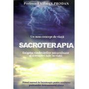 SACROTERAPIA - Enigma vindecarilor miraculoase si a reusitei tale in viata, editie revizuita si adaugita