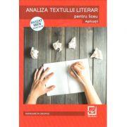 Analiza textului literar. Aplicatii, pentru clasele IX-XII - Peste 100 de fragmente de text - 2018