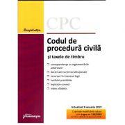 Codul de procedura civila si taxele de timbru. Editie actualizata la 3 ianuarie 2019
