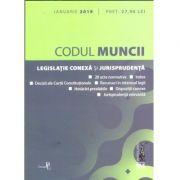 Codul muncii, legislatie conexa si jurisprudenta: ianuarie 2019