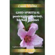 Ghid spiritual pentru copii, parinti, barbati si femei. Legatura dintre ganduri, sentimente si boli - Luule Viilma