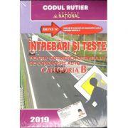 Intrebari si teste pentru obtinerea permisului de conducere auto Categoria B - 2019- Bonus: Explicatii si comentarii ale raspunsurilor corecte - Legislatia rutiera la zi - National