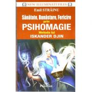 Sanatate, Bunastare, Fericire prin Psihomagie - Emil Strainu