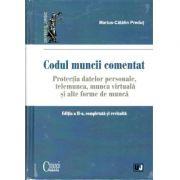 Codul muncii - comentat. Editia a II-a, completata si revizuita Protectia datelor personale. Telemunca, munca virtuala si alte forme de munca