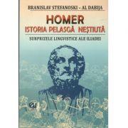Homer. Istoria pelasga nestiuta, surprizele lingvistice ale Iliadei, Branislav Stefanoski - Al Dabij
