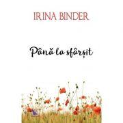 Până la sfârșit, Irina Binder ( Fluturi, volumul 4)