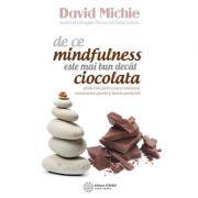 De ce mindfulness este mai bun decât ciocolata - ghidul tău pentru pace interioară, concentrare sporită şi fericire profundă