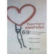 Repertoarul amorului - 69 de povesti de dragoste din istoria lumii - Stelian Tanase