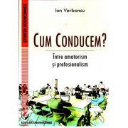 Cum Conducem? Intre amatorism si profesionalism- Ion Verboncu
