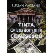 Tinta, conturile secrete ale lui Ceausescu, vol. I + vol. II
