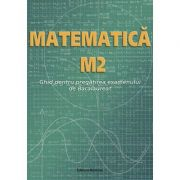 Bacalaureat 2020 Matematică M2 - Ghid pentru pregătirea examenului de Bacalaureat
