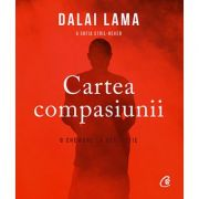 Cartea compasiunii - o chemare la revoluţie Dalai Lama