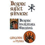 Despre suflet şi înviere - Despre învăţătura creştină Sf. Grigore de Nyssa