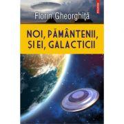 Noi, pământenii, și ei, galacticii, Florin Gheorghita