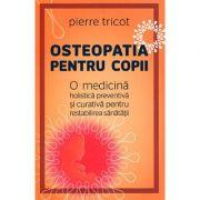 Osteopatia pentru copii - o medicină holistică preventivă şi curativă pentru restabilirea sănătăţii