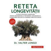 Reţeta longevităţii - o nouă strategie alimentară pentru regenerarea şi întinerirea organismului, combaterea bolilor şi atingerea greutăţii ideale