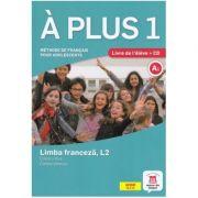 À plus 1 - Clasa a VI-a. Limba franceza, L2. Cartea elevului - Lauréda Kharbache, Ana Carrion, Ludovic Gaucher, Matilde Martinez Sallés