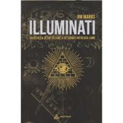 Illuminati Societatea secreta care a deturnat intreaga lume