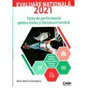 Evaluare nationala 2021. Teste de performanta pentru limba si literatura romana - Delia-Monica Georgescu