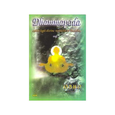 Dhammapada - calea legii divine relevata de Buddha, vol. 3
