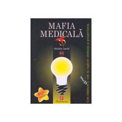 Mafia medicală. Cum rămânem în viaţă şi cum ne regăsim sănătatea şi prosperitatea